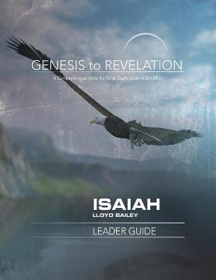 Genesis to Revelation: Isaiah Leader Guide - Lloyd Bailey