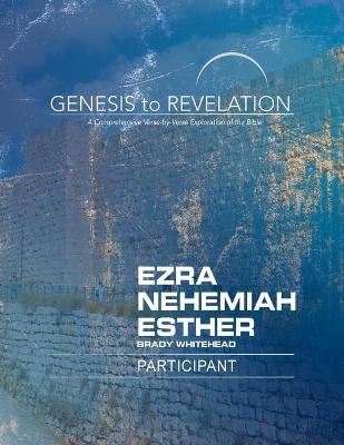 Genesis to Revelation: Ezra, Nehemiah, Esther Participant Book Large Print - Brady Whitehead
