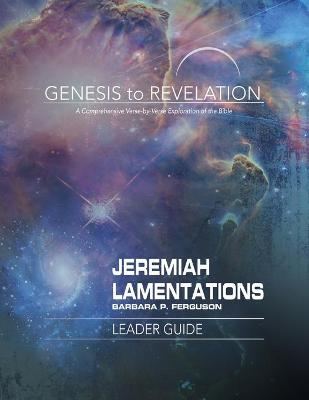 Genesis to Revelation: Jeremiah, Lamentations Leader Guide - Barbara P Ferguson