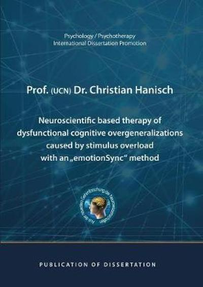 Neuroscientific based therapy of dysfunctional cognitive overgeneralizations caused by stimulus overload with an emotionSync method - Christian Hanisch