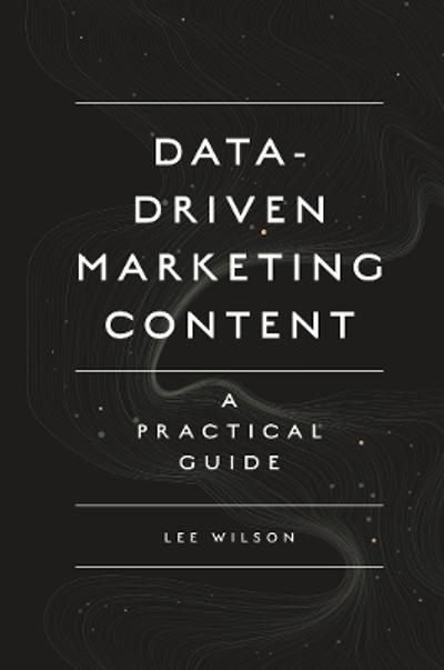 Data-Driven Marketing Content - Lee Wilson