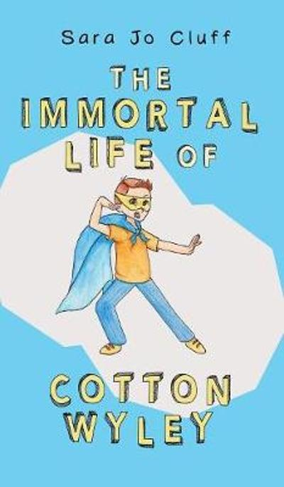 The Immortal Life of Cotton Wyley - Sara Jo Cluff
