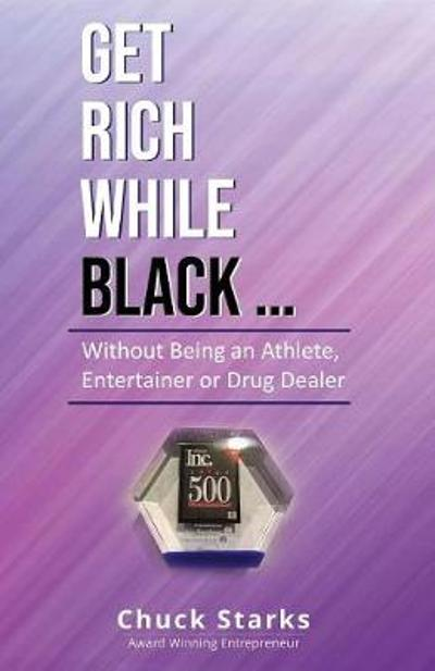 Get Rich While Black.. - Chuck Starks