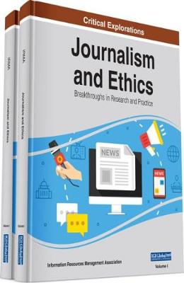 Journalism and Ethics: Breakthroughs in Research and Practice - Information Resources Management Association