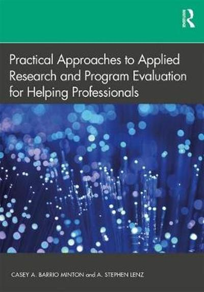 Practical Approaches to Applied Research and Program Evaluation for Helping Professionals - Casey A. Barrio Minton