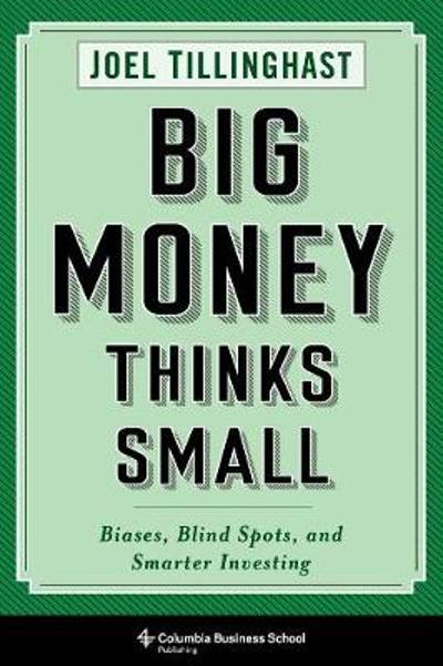 Big Money Thinks Small - Joel Tillinghast