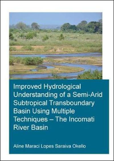 Improved Hydrological Understanding of a Semi-Arid Subtropical Transboundary Basin Using Multiple Techniques - The Incomati River Basin - Saraiva Okello