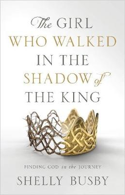The Girl Who Walked in the Shadow of the King - Shelly Busby, Colorado Springs