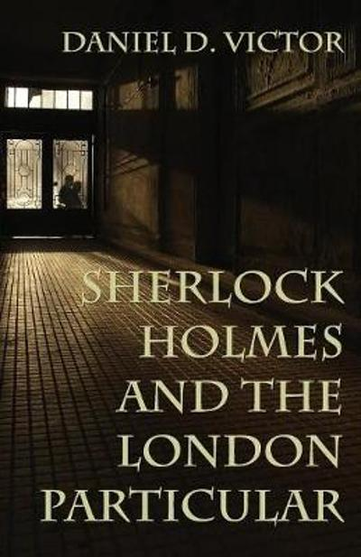 Sherlock Holmes and the London Particular - Daniel D Victor