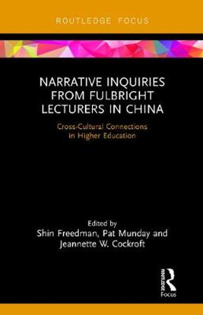 Narrative Inquiries from Fulbright Lecturers in China - Shin Freedman