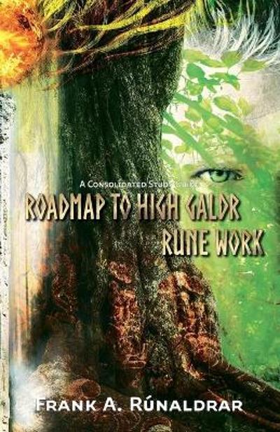 Roadmap to High Galdr Rune Work - Frank A. Runaldrar