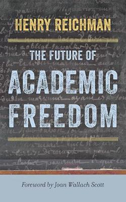 The Future of Academic Freedom - Henry Reichman