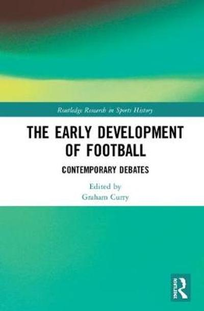 The Early Development of Football - Graham Curry