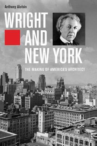 Wright and New York - Anthony Alofsin