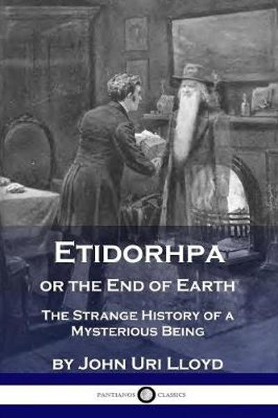 Etidorhpa or the End of Earth - John Uri Lloyd