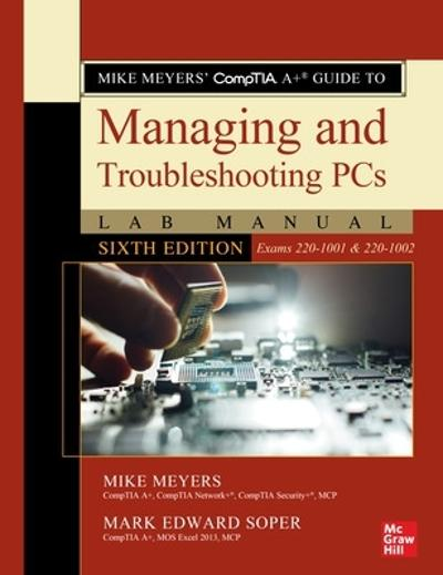 Mike Meyers' CompTIA A+ Guide to Managing and Troubleshooting PCs Lab Manual, Sixth Edition (Exams 220-1001 & 220-1002) - Mike Meyers