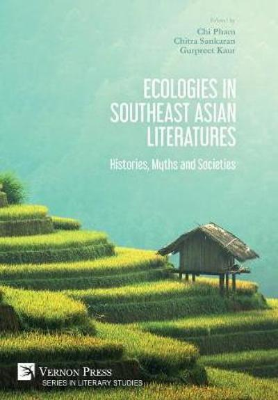 Ecologies in Southeast Asian Literatures: Histories, Myths and Societies - Chi P. Pham