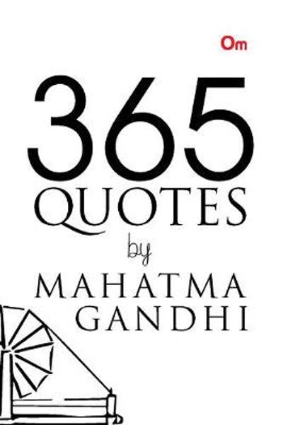 365 Quotes by Mahatma Gandhi - M. K. Gandhi