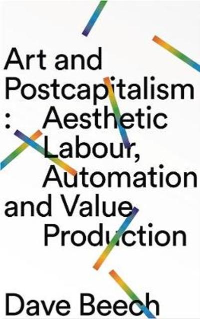 Art and Postcapitalism - Dave Beech
