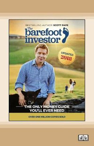 The Barefoot Investor: The Only Money Guide You'll Ever Need - Scott Pape