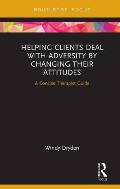 Helping Clients Deal with Adversity by Changing their Attitudes - Windy Dryden