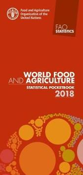 World food and agriculture statistical pocketbook 2018 - Food and Agriculture Organization