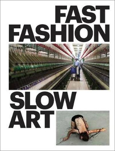 Fast Fashion / Slow Art - Bibiana K. Obler