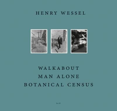 Henry Wessel: Walkabout / Man Alone / Botanical Census - Henry Wessel