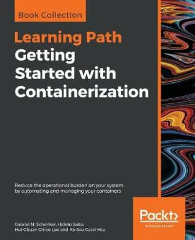 Getting Started with Containerization - Gabriel N. Schenker