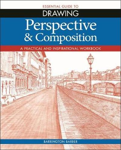 Essential Guide to Drawing: Perspective & Composition - Barrington Barber
