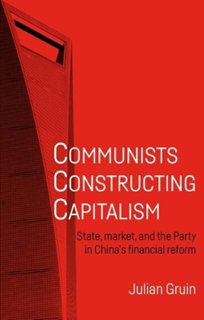 Communists Constructing Capitalism - Julian Gruin