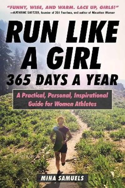 Run Like a Girl 365 Days a Year - Mina Samuels