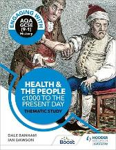 Engaging with AQA GCSE (9-1) History: Health and the people, c1000 to the present day Thematic study - Dale Banham Ian Dawson