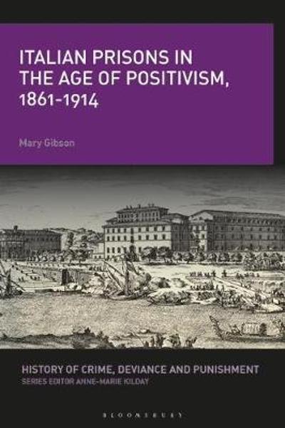 Italian Prisons in the Age of Positivism, 1861-1914 - Mary Gibson