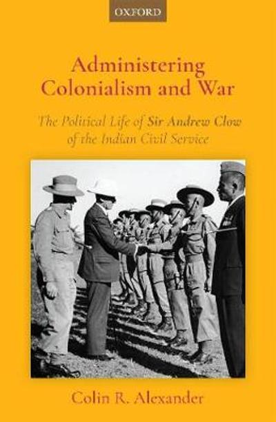 Administering Colonialism and War - Colin R. Alexander