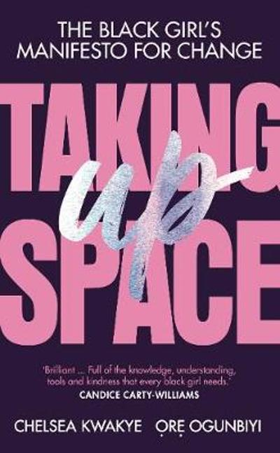 Taking Up Space - Chelsea Kwakye