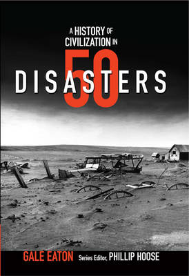 A History of Civilization in 50 Disasters - Gale Eaton