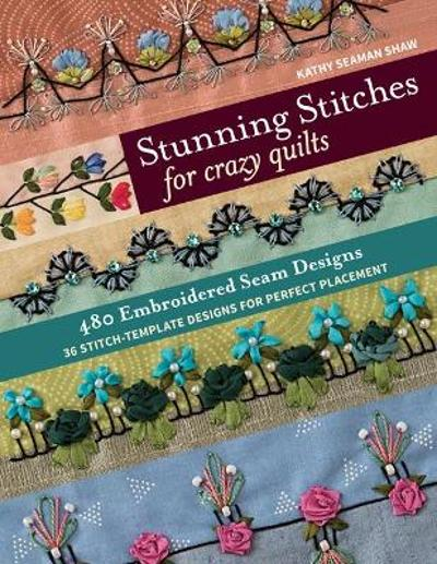 Stunning Stitches for Crazy Quilts - K. Shaw