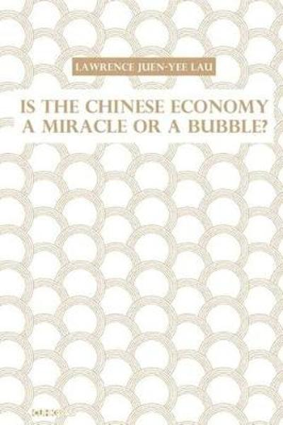 Is the Chinese Economy a Miracle or a Bubble? - Lawrence Juen-y Lau