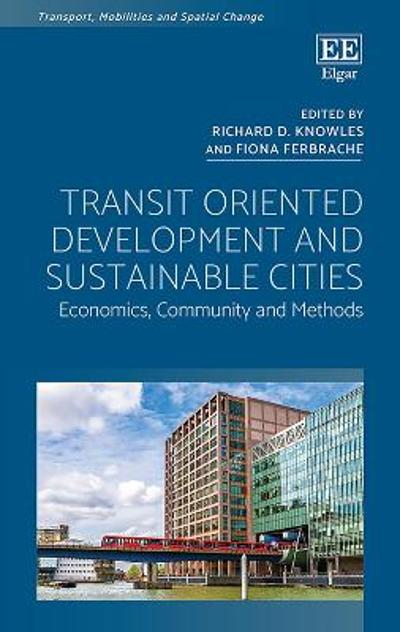 Transit Oriented Development and Sustainable Cities - Richard D. Knowles