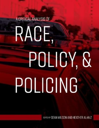 A Critical Analysis of Race, Policy, & Policing - Sean Wilson