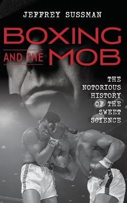 Boxing and the Mob - Jeffrey Sussman