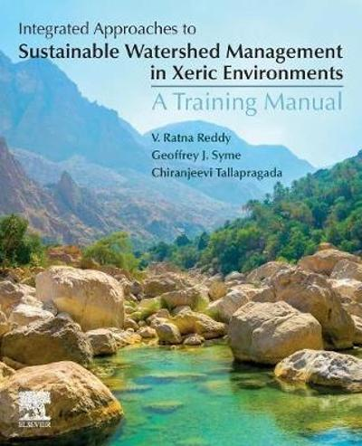 Integrated Approaches to Sustainable Watershed Management in Xeric Environments - V Ratna Reddy