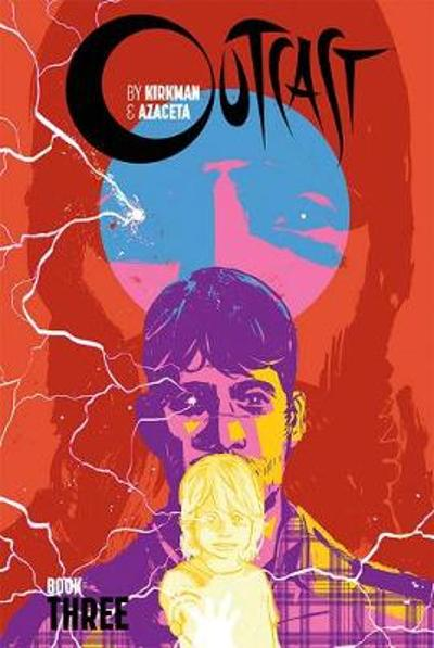 Outcast by Kirkman & Azaceta Book 3 - Robert Kirkman