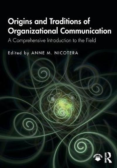 Origins and Traditions of Organizational Communication - Anne M. Nicotera