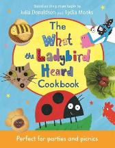 The What the Ladybird Heard Cookbook - Julia Donaldson  Lydia Monks