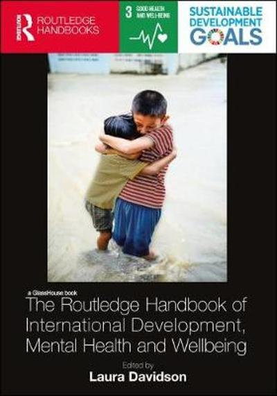The Routledge Handbook of International Development, Mental Health and Wellbeing - Laura Davidson