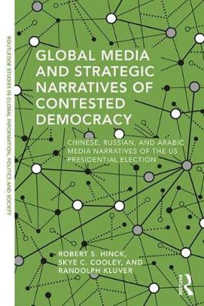 Global Media and Strategic Narratives of Contested Democracy - Robert S. Hinck