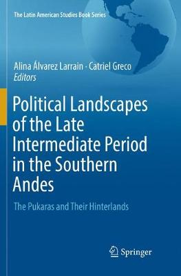 Political Landscapes of the Late Intermediate Period in the Southern Andes - Alina Alvarez Larrain