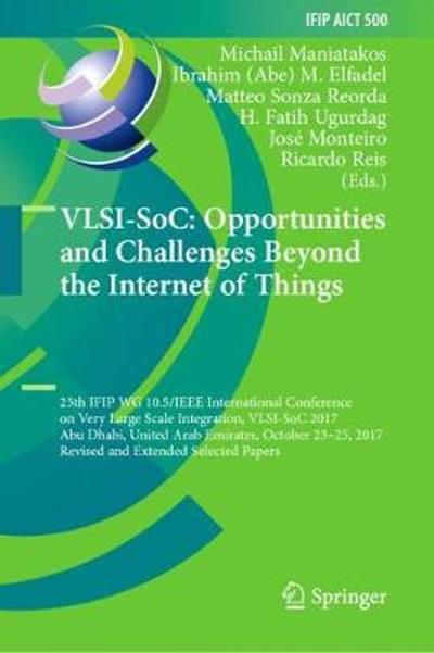 VLSI-SoC: Opportunities and Challenges Beyond the Internet of Things - Michail Maniatakos